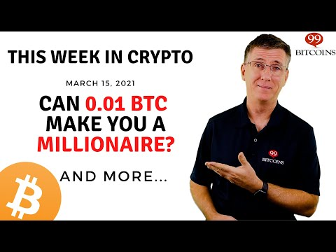 🔴 Can 0.01BTC Make You a Millionaire? | This Week in Crypto – Mar 15, 2021