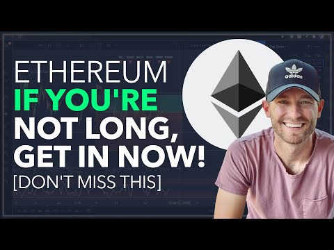 ETHEREUM – IF YOU'RE NOT LONG, GET IN NOW! [DON'T MISS THIS]